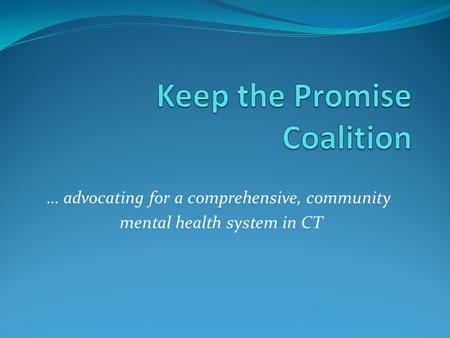 … advocating for a comprehensive, community mental health system in CT.