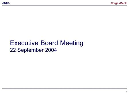 Norges Bank 1 Executive Board Meeting 22 September 2004.