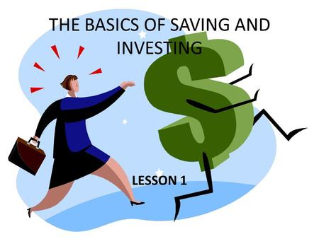 THE BASICS OF SAVING AND INVESTING LESSON 1. Lesson 1: Why People Save and Invest Preparing for a career--college.