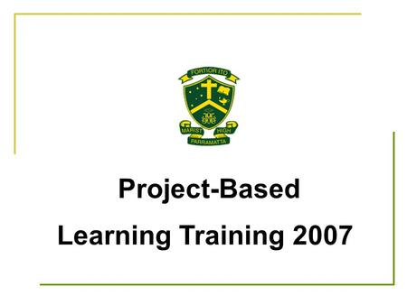 Project-Based Learning Training 2007. What is the problem with current education methods?