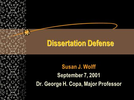 Dissertation Defense Susan J. Wolff September 7, 2001 Dr. George H. Copa, Major Professor.