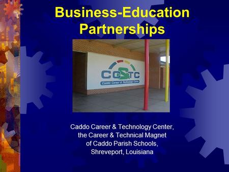 Business-Education Partnerships Caddo Career & Technology Center, the Career & Technical Magnet of Caddo Parish Schools, Shreveport, Louisiana.