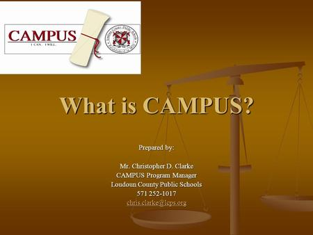 What is CAMPUS? Prepared by: Mr. Christopher D. Clarke CAMPUS Program Manager Loudoun County Public Schools 571 252-1017
