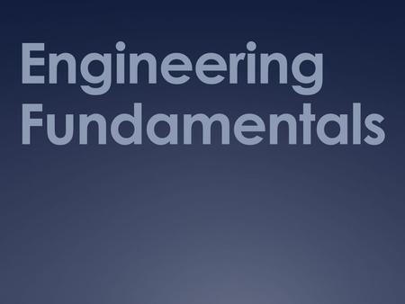 Engineering Fundamentals.  You know what engineers do.  You know what engineering is and why it is important.  But what do you need to do to become.