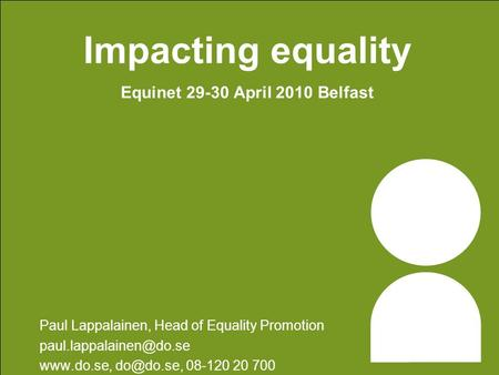 Impacting equality Equinet 29-30 April 2010 Belfast Paul Lappalainen, Head of Equality Promotion  08-120 20.