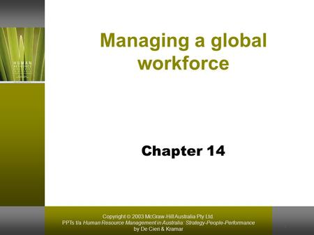 Copyright  2003 McGraw-Hill Australia Pty Ltd. PPTs t/a Human Resource Management in Australia: Strategy-People-Performance by De Cieri & Kramar 1 Managing.