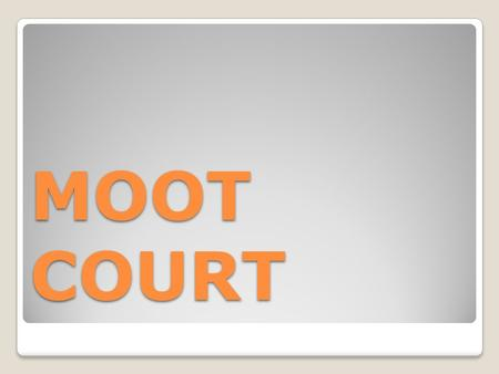 MOOT COURT. Meaning of Moot Court Artificial Court Debate on imaginary case Develop advocacy skills.