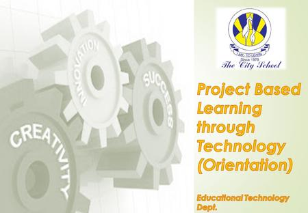 Objectives The participants will be able to: understand Project Based Learning (PBL) through Technology and its features; comprehend the characteristics.