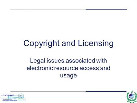 Copyright and Licensing Legal issues associated with electronic resource access and usage.