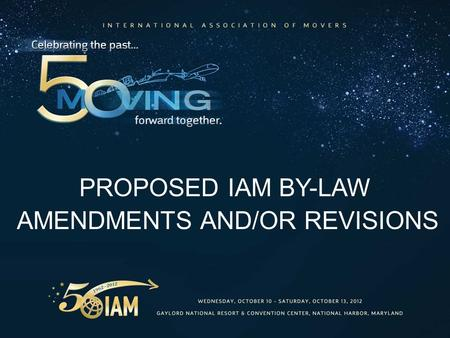 PROPOSED IAM BY-LAW AMENDMENTS AND/OR REVISIONS. TERRY R. HEAD President International Association of Movers.