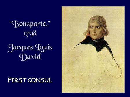 """Bonaparte,"" 1798 Jacques Louis David FIRST CONSUL ""Bonaparte,"" 1798 Jacques Louis David FIRST CONSUL."