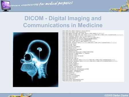 ©2005 Stefan Starke DICOM - Digital Imaging and Communications in Medicine.