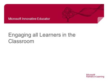 Microsoft Innovative Educator Engaging all Learners in the Classroom.