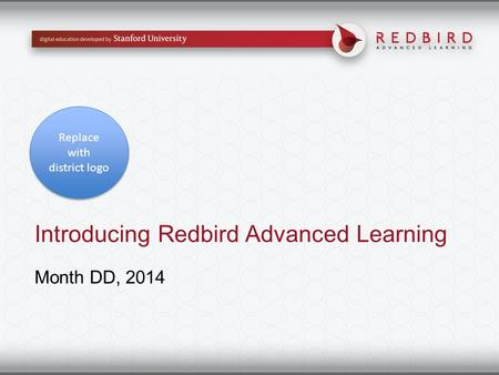 Introducing Redbird Advanced Learning Month DD, 2014 Replace with district logo.