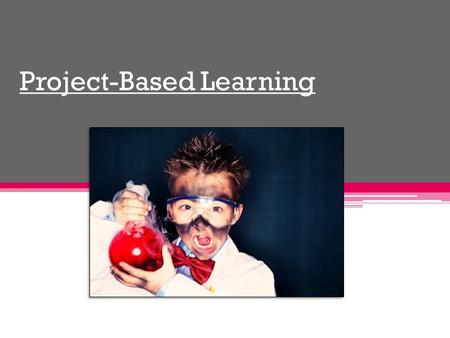 Project-Based Learning. Presented by… Lauren-Marie Michetti – Kindergarten Lindsey Kern – 4 th Grade