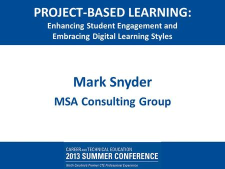PROJECT-BASED LEARNING: Enhancing Student Engagement and Embracing Digital Learning Styles Mark Snyder MSA Consulting Group.
