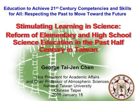 1 Education to Achieve 21 st Century Competencies and Skills for All: Respecting the Past to Move Toward the Future Stimulating Learning in Science: Reform.