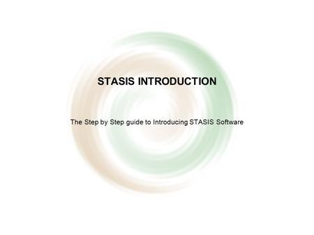 STASIS INTRODUCTION The Step by Step guide to Introducing STASIS Software.