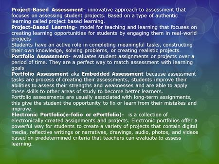 Project-Based Assessment- innovative approach to assessment that focuses on assessing student projects. Based on a type of authentic learning called project.
