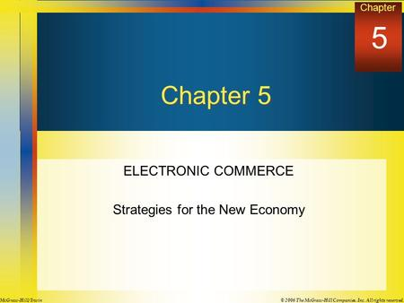 Chapter © 2006 The McGraw-Hill Companies, Inc. All rights reserved.McGraw-Hill/ Irwin Chapter 5 ELECTRONIC COMMERCE Strategies for the New Economy 5.
