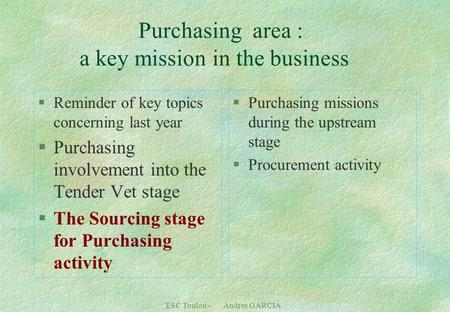 ESC Toulon - Andres GARCIA Purchasing area : a key mission in the business §Reminder of key topics concerning last year §Purchasing involvement into the.