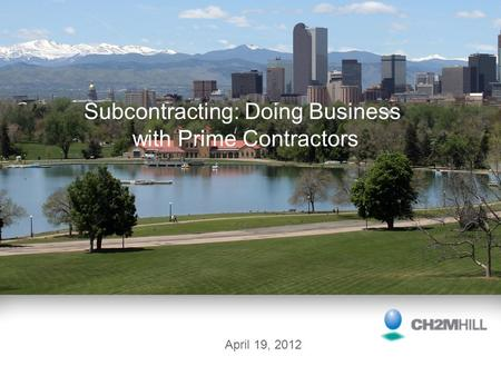 Subcontracting: Doing Business with Prime Contractors April 19, 2012.