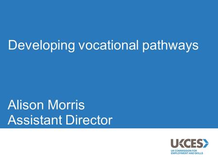 Developing vocational pathways Alison Morris Assistant Director.