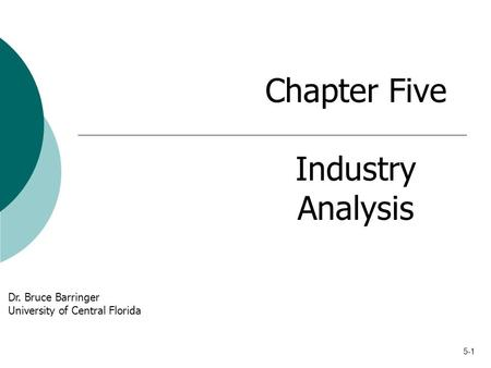 5-1 Chapter Five Industry Analysis Dr. Bruce Barringer University of Central Florida.