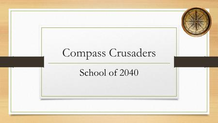 Compass Crusaders School of 2040. Welcome Compass Crusader's Charter, Magnet, Public, Neighborhood, Learning Center Compass Crusader's Charter, Magnet,