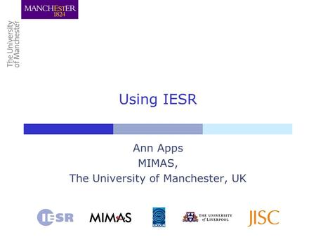 Using IESR Ann Apps MIMAS, The University of Manchester, UK.
