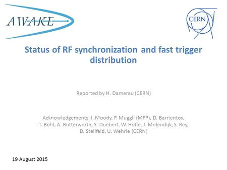 Status of RF synchronization and fast trigger distribution Reported by H. Damerau (CERN) Acknowledgements: J. Moody, P. Muggli (MPP), D. Barrientos, T.