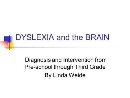 DYSLEXIA and the BRAIN Diagnosis and Intervention from Pre-school through Third Grade By Linda Weide.