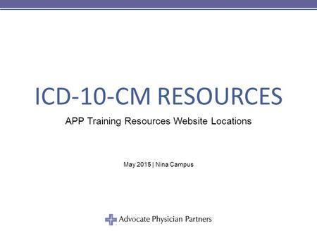 ICD-10-CM RESOURCES APP Training Resources Website Locations May 2015 | Nina Campus.
