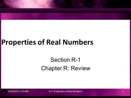 Properties of Real Numbers Section R-1 Chapter R: Review 9/20/2015 2:31 AMR-1: Properties of Real Numbers1.