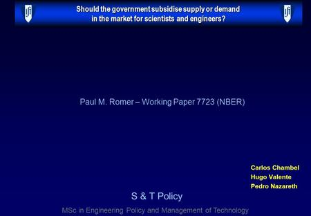 Should the government subsidise supply or demand in the market for scientists and engineers? Carlos Chambel Hugo Valente Pedro Nazareth Paul M. Romer –