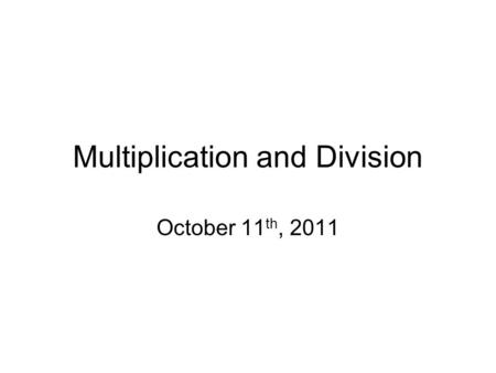 Multiplication and Division October 11 th, 2011. Early Multiplication Children are first taught that multiplication is the same as 'repeated addition'