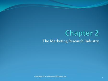 The Marketing Research Industry Copyright © 2014 Pearson Education, Inc. 1.