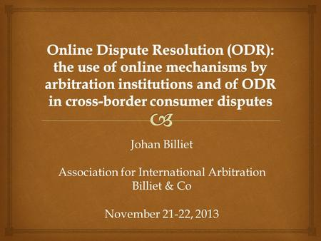 Johan Billiet Association for International Arbitration Billiet & Co November 21-22, 2013.
