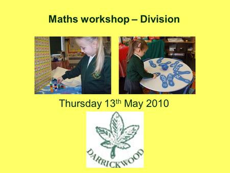 Maths workshop – Division Thursday 13 th May 2010.
