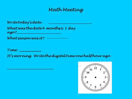 Math Meeting Write today's date. __________________________ What was the date 4 months & 1 day ago?___________________________ What season was it? -------------