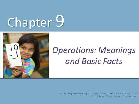 Chapter 9 To accompany Helping Children Learn Math Cdn Ed, Reys et al. ©2010 John Wiley & Sons Canada Ltd.