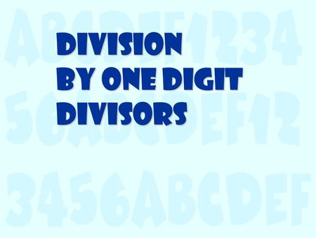 Division by One Digit Divisors Dividing these 16 apples into 4 equal groups, gives you 4 groups that have 4 apples in each of the groups:      