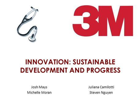 INNOVATION: SUSTAINABLE DEVELOPMENT AND PROGRESS Josh Mays Michelle Moran Juliana Camilotti Steven Nguyen.
