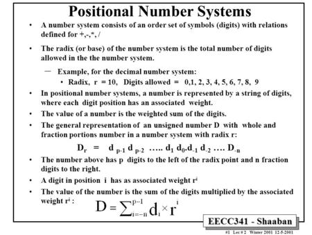 #1 Lec # 2 Winter 2001 12-5-2001 EECC341 - Shaaban Positional Number Systems A number system consists of an order set of symbols (digits) with relations.