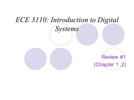 ECE 3110: Introduction to Digital Systems Review #1 (Chapter 1,2)