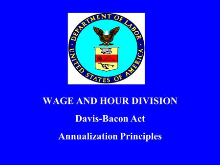 WAGE AND HOUR DIVISION Davis-Bacon Act Annualization Principles.