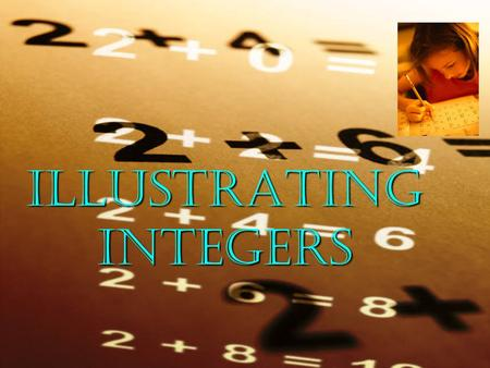 ILLUSTRATING INTEGERS INTRODUCTION TO INTEGERS Integers are positive and negative numbers. …, -6, -5, -4, -3, -2, -1, 0, +1, +2, +3, +4, +5, +6, … Each.