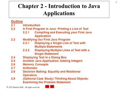  2002 Prentice Hall. All rights reserved. 1 Chapter 2 - Introduction to Java Applications Outline 2.1Introduction 2.2A First Program in Java: Printing.