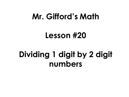 Mr. Gifford's Math Lesson #20 Dividing 1 digit by 2 digit numbers.