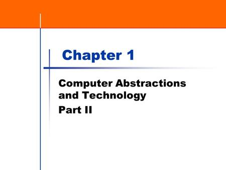 Chapter 1 Computer Abstractions and Technology Part II.